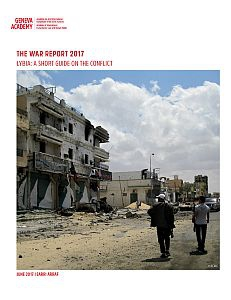 Cover of the The War Report 2017 - Libya, A Short Guide on to The Conflict